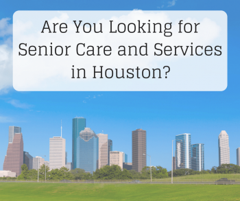 Are You Looking for Senior Care and Services in Houston?