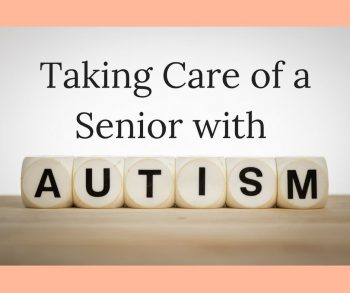 Taking Care of a Senior with Autism
