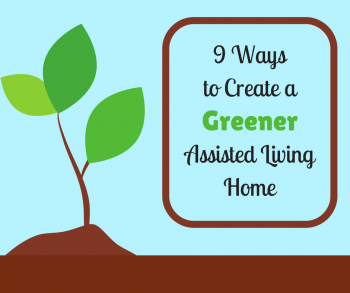 9 Ways to Create a Greener Assisted Living Home