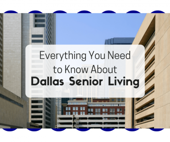 Everything You Need to Know About Dallas Senior Living