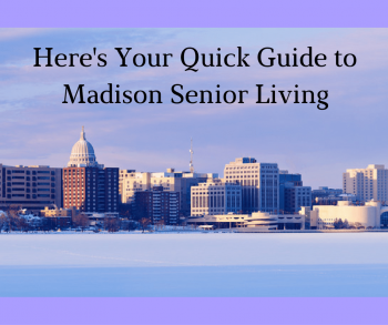 Here's Your Quick Guide to Madison Senior Living