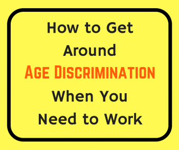 How to Get Around Age Discrimination When You Need to Work