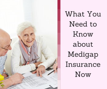 What You Need to Know about Medigap Insurance Now