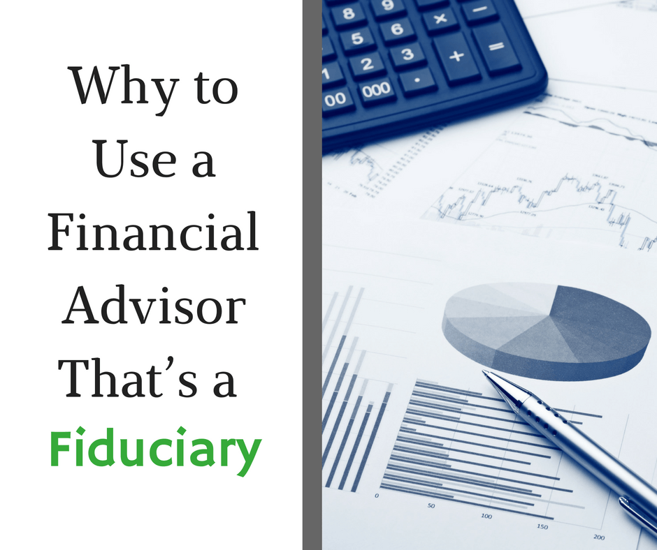 Why to Use a Financial Advisor That's a Fiduciary