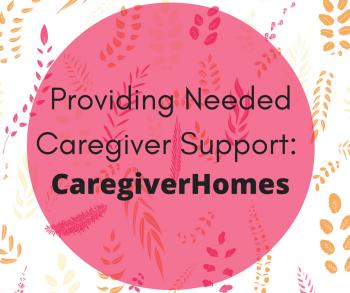 Providing Needed Caregiver Support: CaregiverHomes