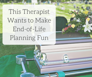 This Therapist Wants to Make End-of-Life Planning Fun