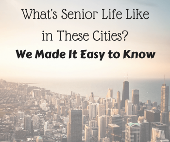 What's Senior Life Like in These Cities? We Made It Easy to Know
