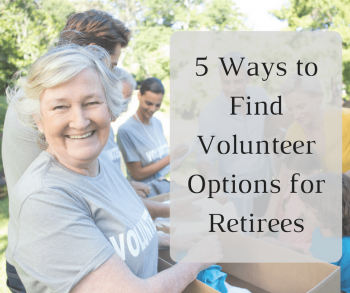 5 Ways to Find Volunteer Options for Retirees