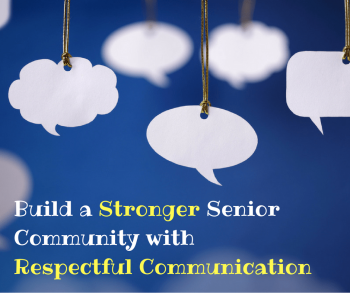 Build a Stronger Senior Community with Respectful Communication
