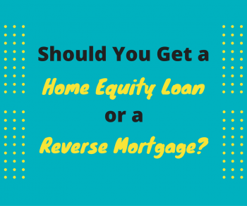 Should you get a home equity loan or a reverse mortgage?