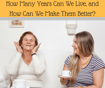 How Many Years Can We Live, and How Can We Make Them Better?