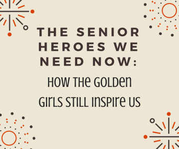 The Senior Heroes we Need Now