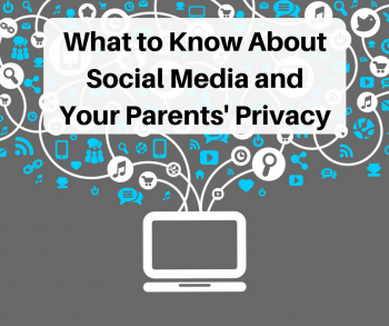 What to Know About Social Media and Your Parents' Privacy