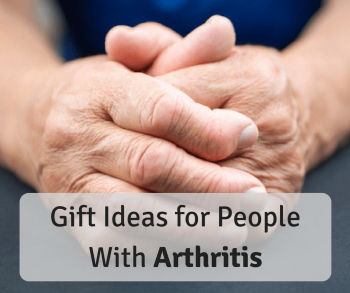 Gift Ideas for People With Arthritis