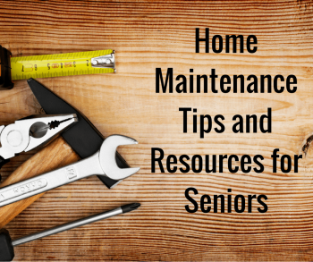 Home Maintenance Tips and Resources for Seniors