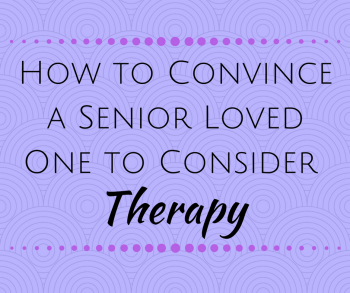 How to Convince a Senior Loved One to Consider Therapy
