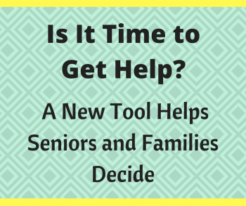 Is It Time to Get Help? A New Tool Helps Seniors and Families Decide
