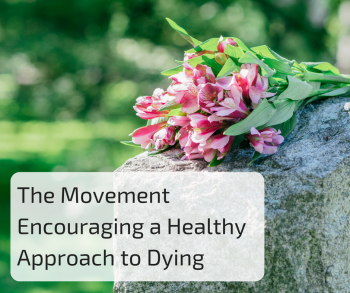 The Movement Encouraging a Healthy Approach to Dying