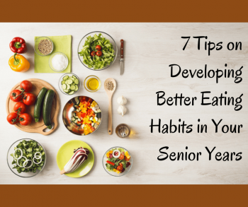 7 Tips on Developing Better Eating Habits in Your Senior Years