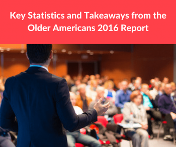 Key Statistics and Takeaways from the Older Americans 2016 Report