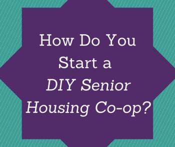 How Do You Start a DIY Senior Housing Co-op-