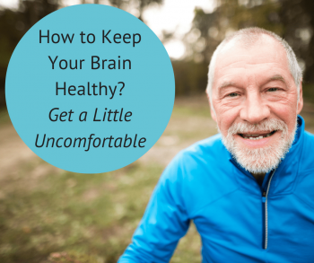 How to Keep Your Brain Healthy? Get a Little Uncomfortable