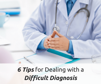 6 Tips for Dealing with a Difficult Diagnosis