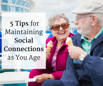 5 Tips for Maintaining Social Connections as You Age