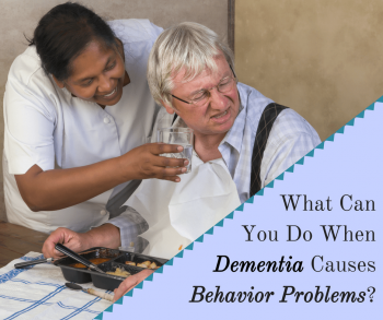 What Can You Do When Dementia Causes Behavior Problems?