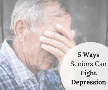 5 Ways Seniors Can Fight Depression