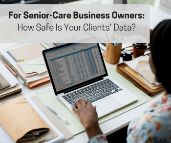 For Senior-Care Business Owners- How Safe Is Your Clients' Data?