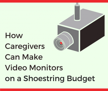 How Caregivers Can Make Video Monitors on a Shoestring Budget