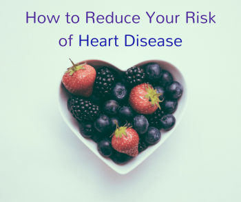 How to Reduce Your Risk of Heart Disease