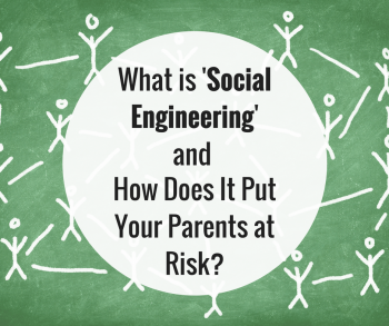 What is 'Social Engineering' and How Does It Put Your Parents at Risk?