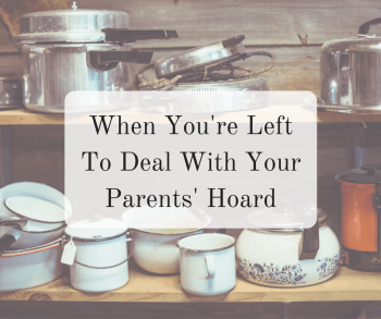 When You're Left To Deal With Your Parents' Hoard