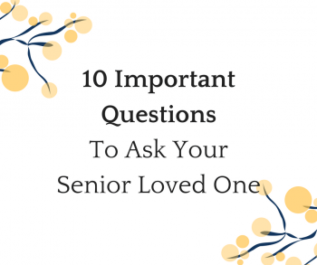 10 Important Questions To Ask Your Senior Loved One