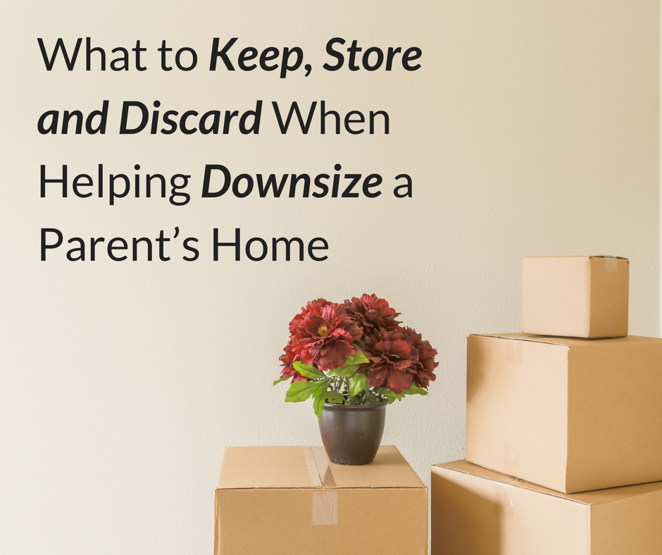 What to Keep Store and Discard When Helping Downsize a Parent's Home