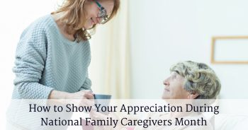 How to Show Your Appreciation During National Family Caregivers Month