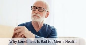 Why Loneliness Is Bad for Men's Health