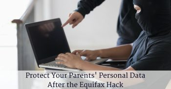 How to Protect Your Parents' Personal Data After the Equifax Hack