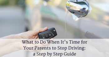 What to Do When It's Time for Your Parents to Stop Driving: a Step by Step Guide