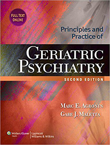 Principles and Practice of Geriatric Psychiatry (Agronin, Principles and Practice of Geriatric Psychiatry) Second Edition
