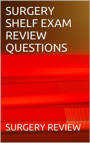 Surgery Shelf Exam Review Questions - Kindle Edition