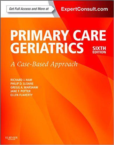 Ham's Primary Care Geriatrics: A Case-Based Approach (Expert Consult: Online and Print), 6e (Ham, Primary Care Geriatrics) 6th Edition