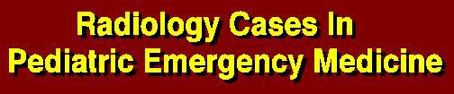 Radiology Cases in Pediatric Emergency Medicine