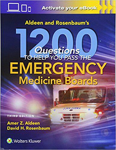 Aldeen and Rosenbaum's 1200 Questions to Help You Pass the Emergency Medicine Boards Third Edition