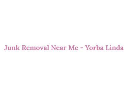 Junk Removal Near Me - Yorba Linda