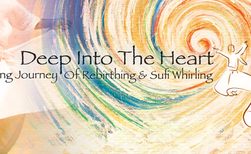 Deep Into The Heart - A Journey Of Rebirthing & Sufi Whirling