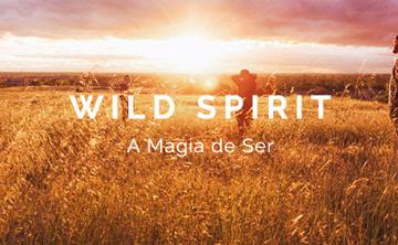 WILD SPIRIT - The Magic of Being!