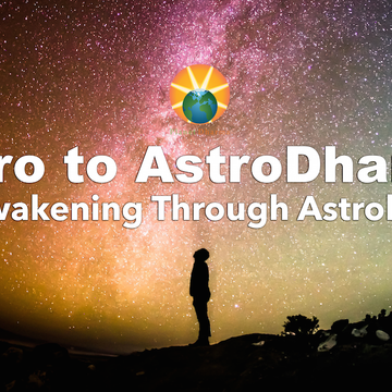 Intro to AstroDharma: Awakening Through Astrology